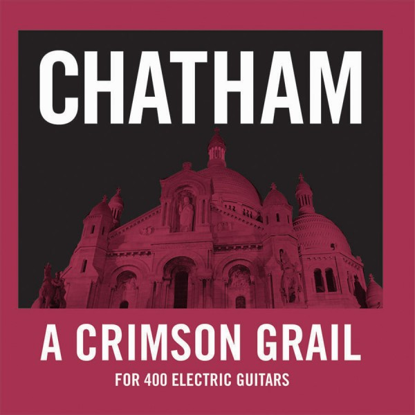 Rhys Chatham - A Crimson Grail