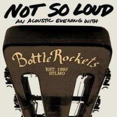 Bottle Rockets - Not So Loud