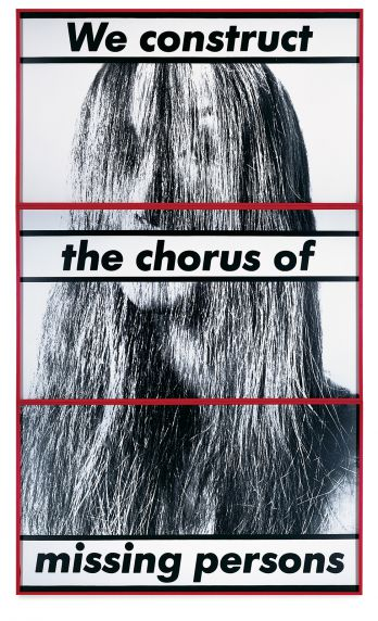Barbara Kruger Untitled (We construct the chorus of missing persons), 1983 Gelatin silver mural prints with painted artist's frame Overall: 121-7/8 x 72-7/8 x 2 in. (309.6 x 185.1 x 5.1 cm) Collection Museum of Contemporary Art Chicago, restricted gift of Paul and Camille Oliver-Hoffmann, 1984.22.ac Photo: Nathan Keay, © MCA Chicago