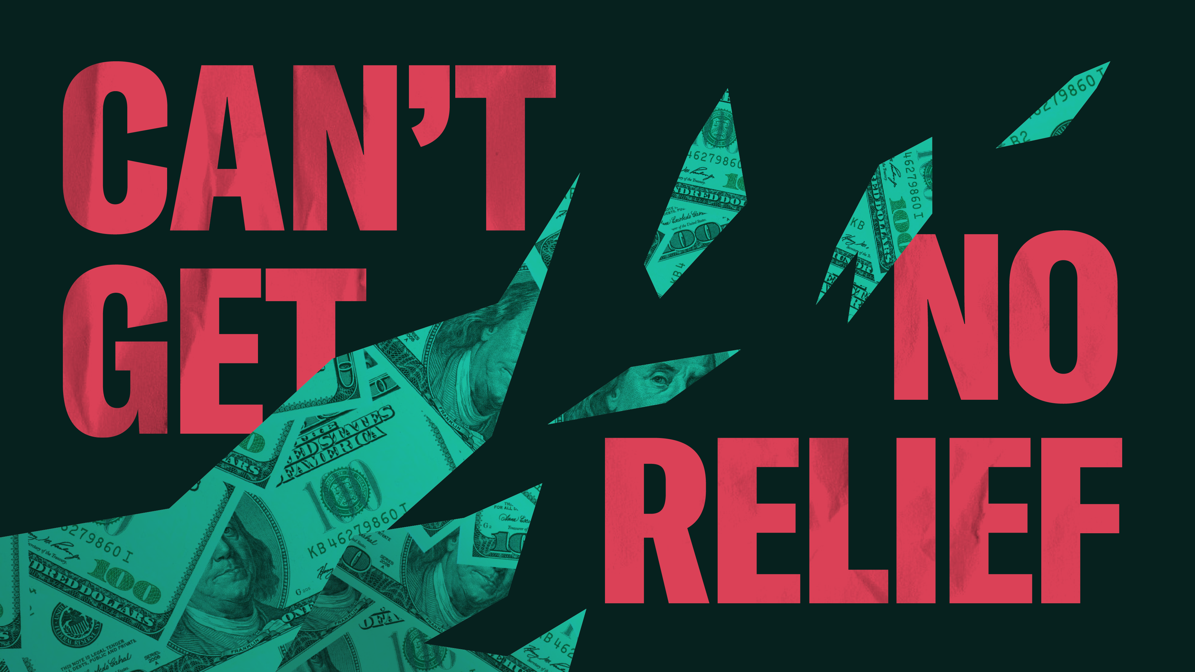 "Stylized headline, ""Can't Get No Relief,"" superimposed over cutouts of $100 bills in the shape of flames."